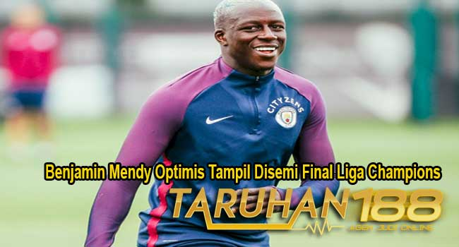 Benjamin Mendy Optimis Tampil Disemi Final Liga Champions