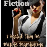 Write Fiction: 2 Useful Tips For Writing Descriptions