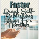 Write Faster: Great Self-Publishing Apps For Novelists
