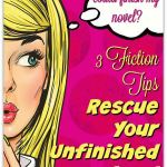 Rescue Your Unfinished Novel With These 3 Fiction Tips
