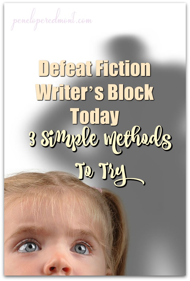 Defeat Fiction Writer's Block Today: 3 Simple Methods To Try