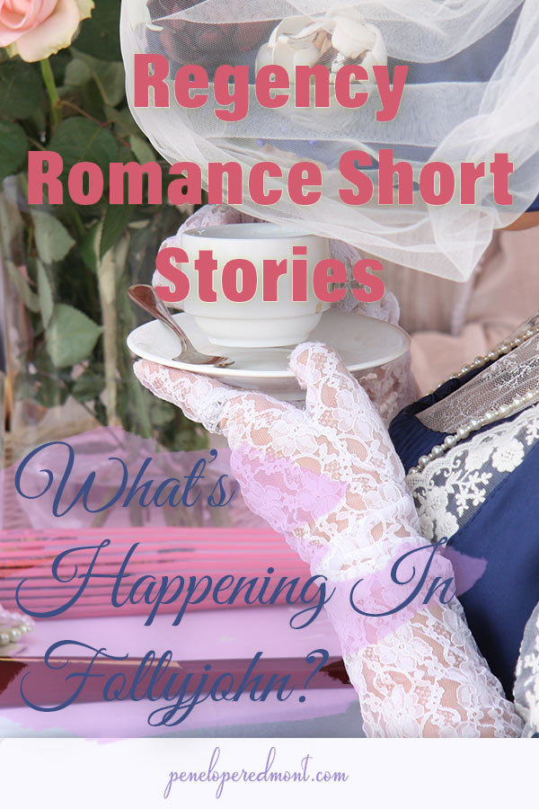 Regency Romance Short Stories: What's Happening In Follyjohn?