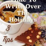 How To Find Time To Write Over The Holidays: 3 Tips