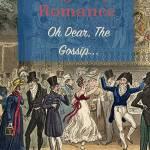 Regency Romance: Oh Dear, The Gossip…