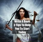 Write A Book: 3 Tips To Help You To Start Today