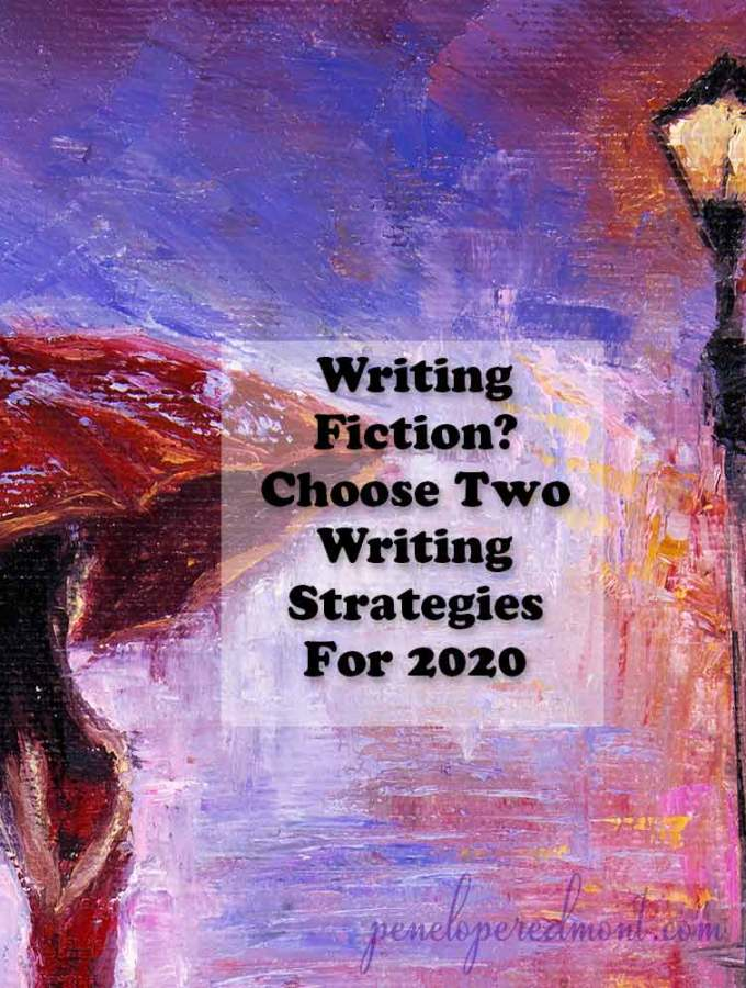 Writing Fiction? Choose Two Writing Strategies For 2020