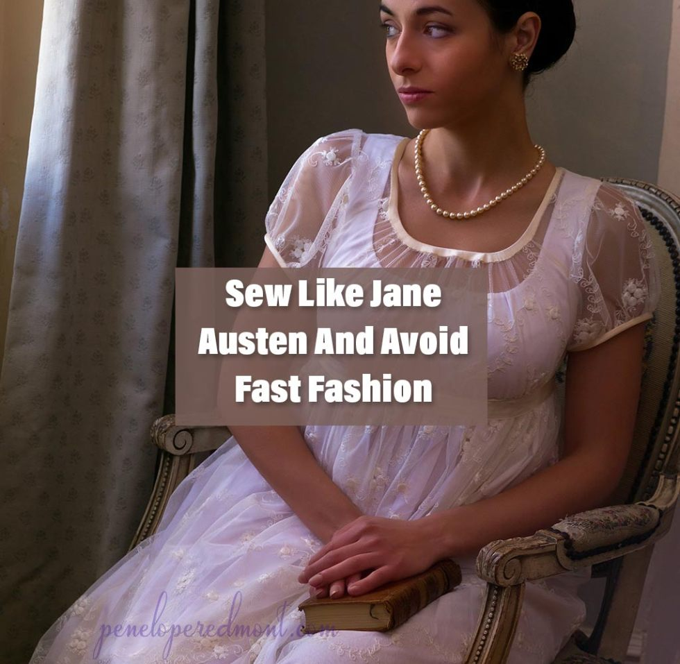 Sew Like Jane Austen And Avoid Fast Fashion