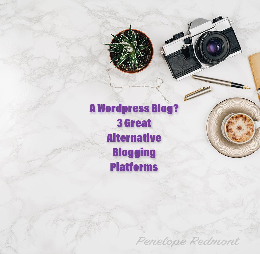 A Wordpress Blog? 3 Great Alternative Blogging Platforms
