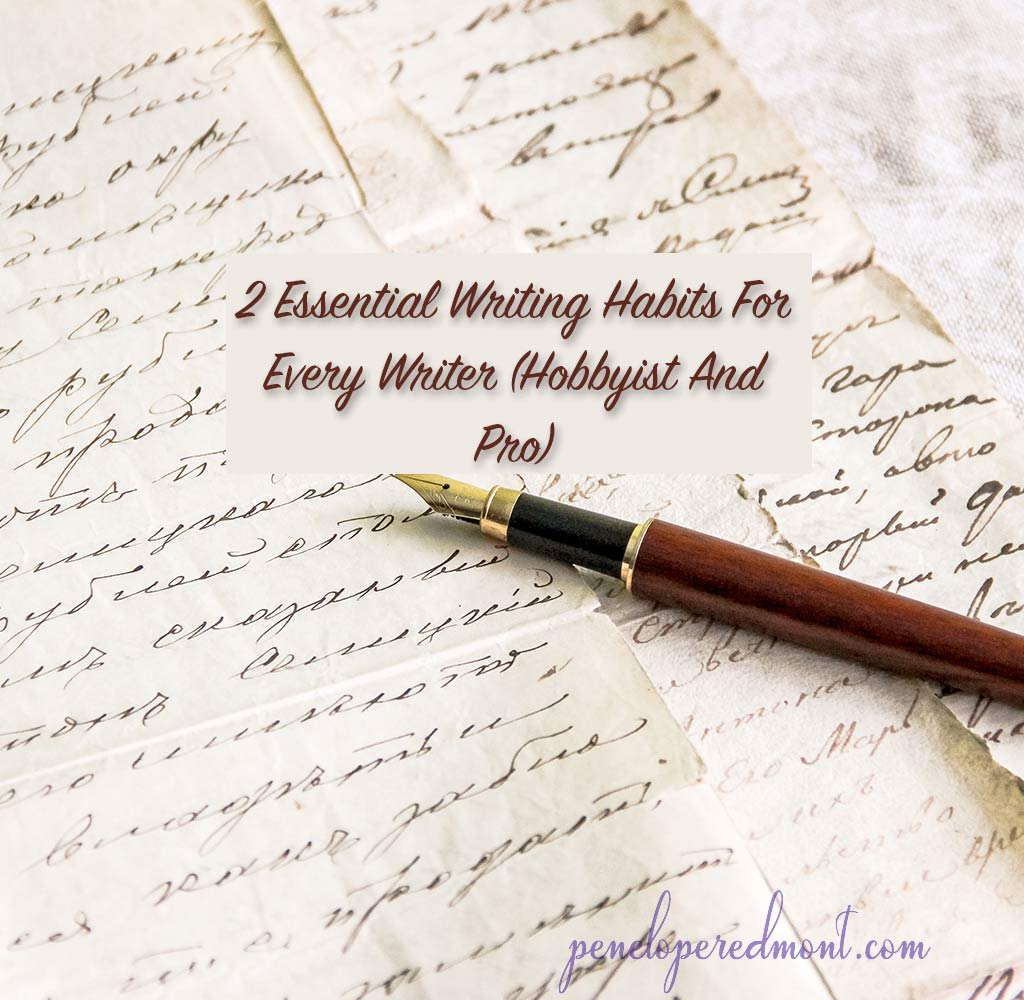 2 Essential Writing Habits For Every Writer (Hobbyist And Pro)