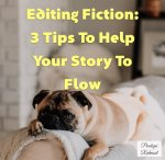Editing Fiction: 3 Tips To Help Your Story To Flow