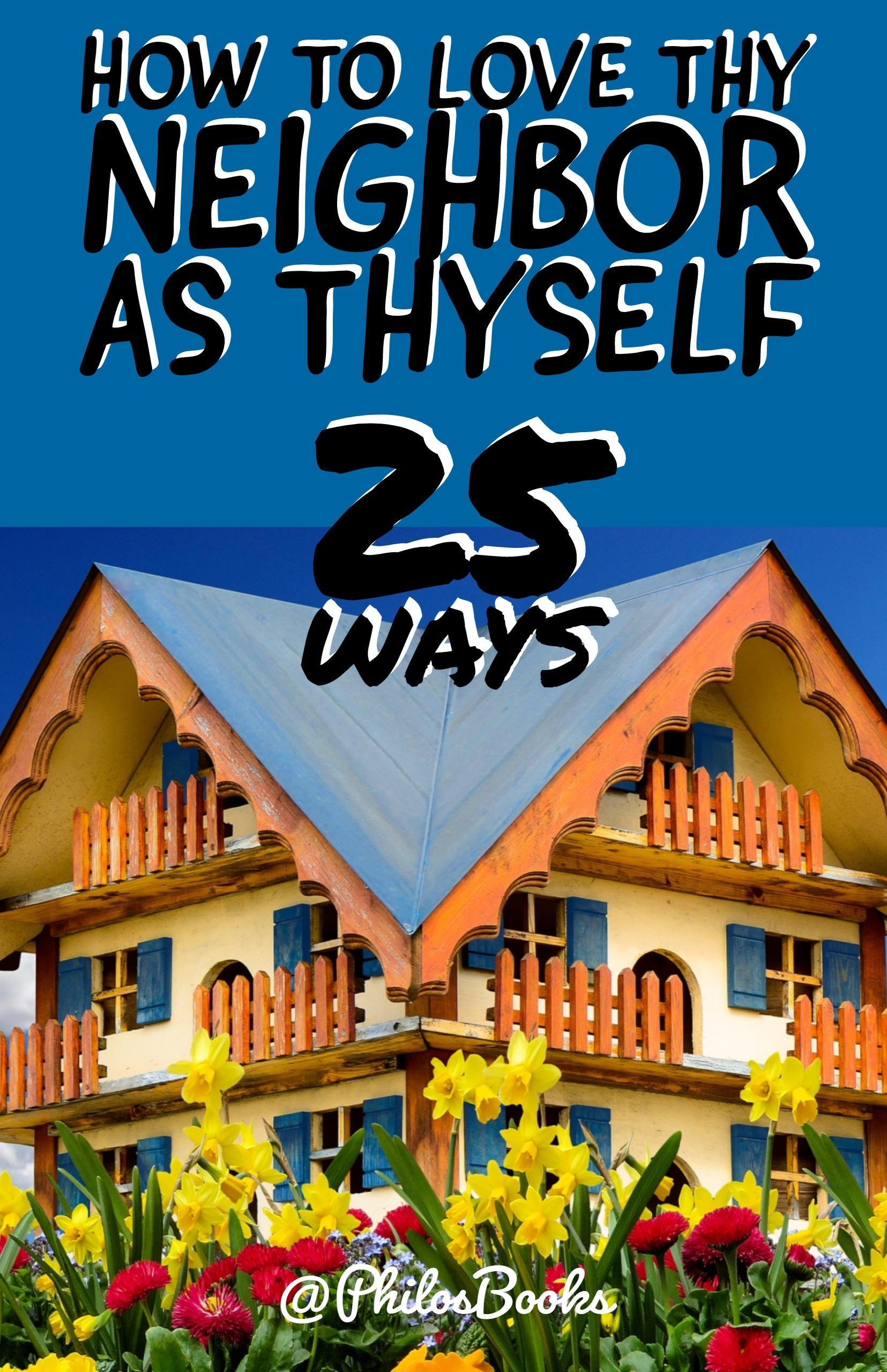 How to Love Thy Neighbor as Thyself 25 Ways