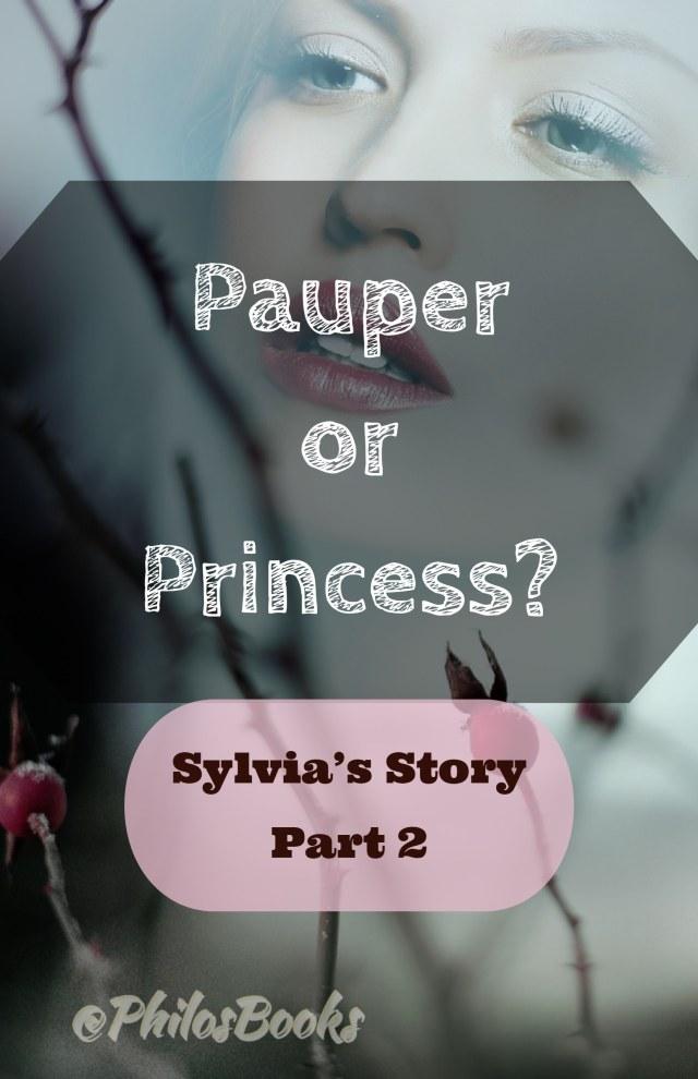 Pauper or Princess Sylvia's Story