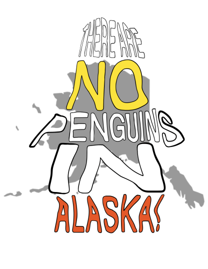 There are no penguins in Alaska