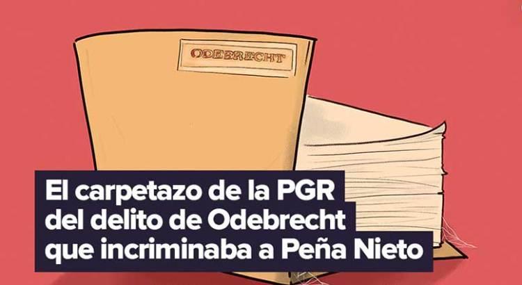 El carpetazo de la PGR del delito de Odebrecht que incriminaba a Peña Nieto