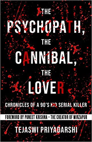The Psychopath, The Cannibal, The Lover – Chronicles of a 90s Serial Killer