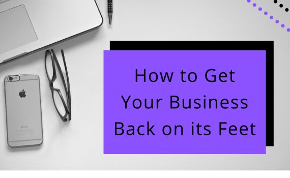 How to Get Your Business Back on its Feet
