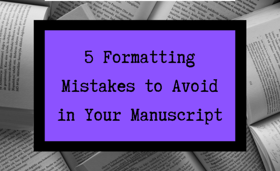 5 Formatting Mistakes to Avoid in Your Manuscript