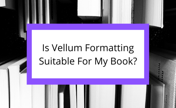 Is Vellum Formatting Suitable For My Book?