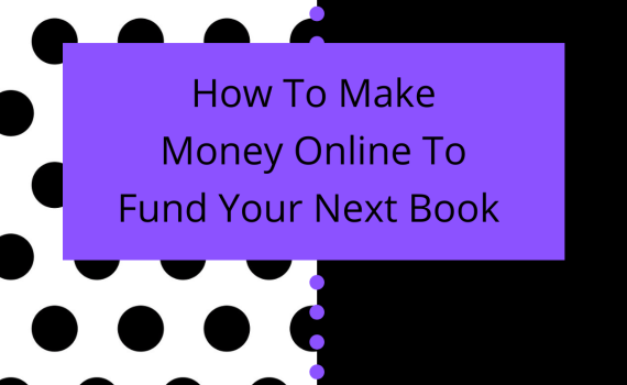 How To Make Money Online To Fund Your Next Book