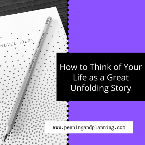 How to Think of Your Life as a Great Unfolding Story
