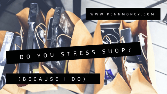 personal finance, shopping, stress, why do I shop when I am stressed