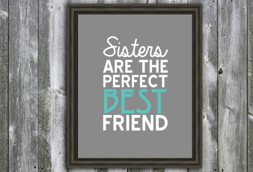 8 X 10 Inspirational Quote - Sister Best Friend - Wall Art - Customizable