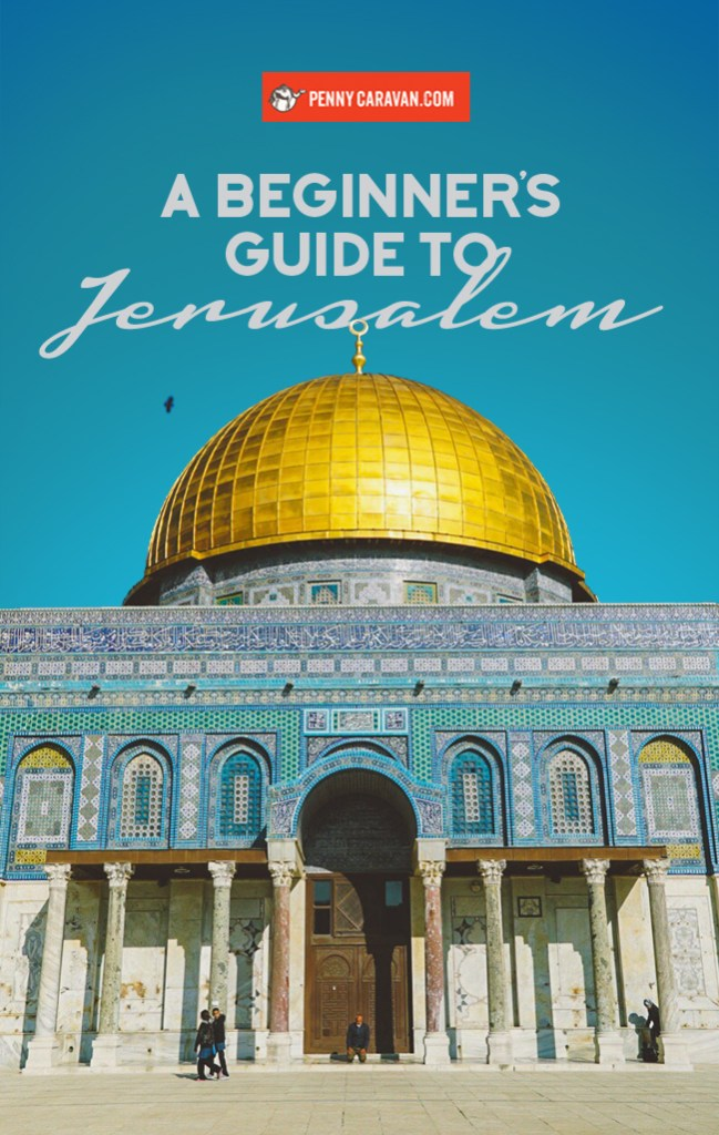 A Beginner's Guide to Jerusalem | Penny Caravan