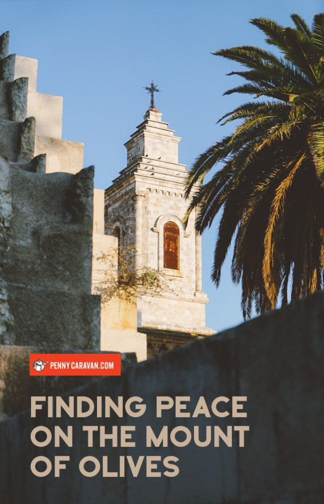 Finding Peace on the Mount of Olives | Penny Caravan