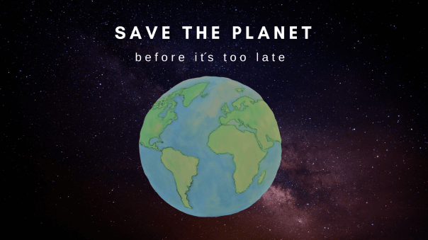 Save the planet before it_s too late