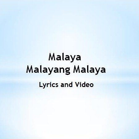 Malaya Malayang Malaya Lyrics and Video