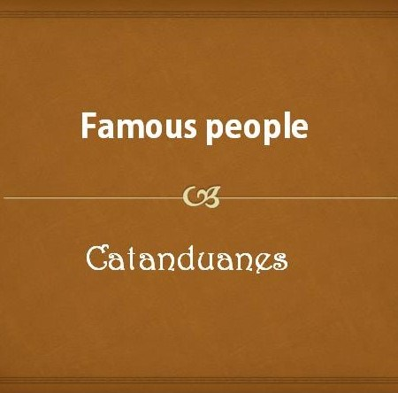 Famous people from Catanduanes