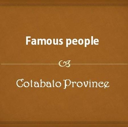 Famous People Cotabato Province