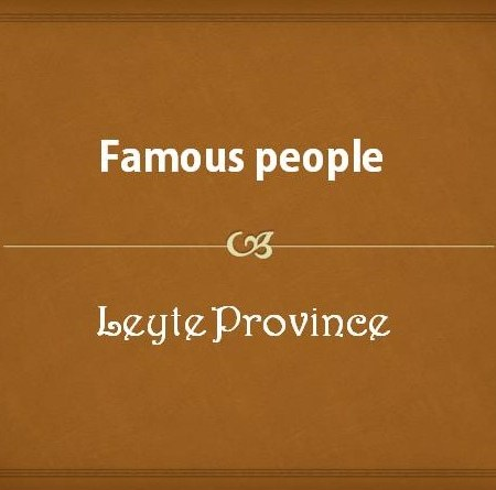Famous people from Leyte Province