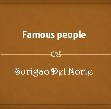 Famous people from Surigao del Norte