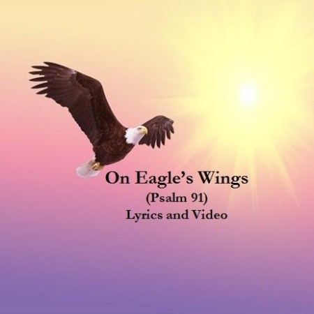 On Eagle's Wing Lyrics and Video
