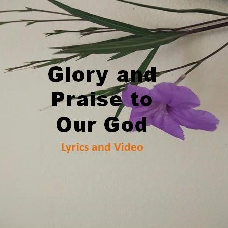 Glory and Praise to Our God Lyrics and Video