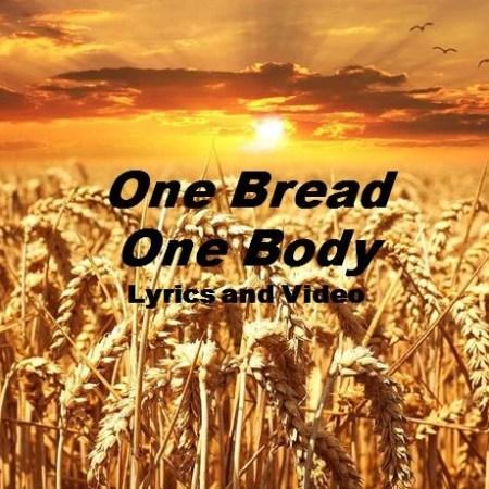 One Bread One Body Lyrics and Video