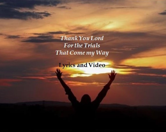 Thank You Lord for the Trials that Come my Way Lyrics and Video