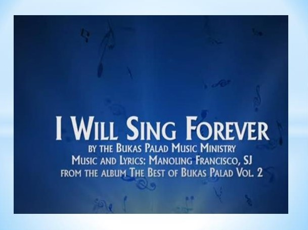 I will sing forever by Bukas Palad Music Ministry