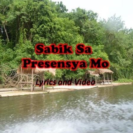 Sabik Sa Presensya Mo Lyrics and Video