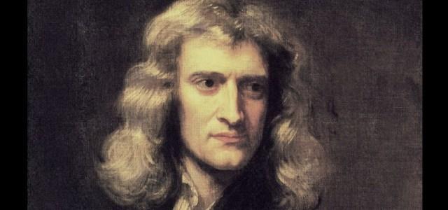 Ισαάκ Νεύτων «Ο σπουδαίος & αφοσιωμένος επιστήμονας»