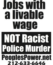 jobs with a livable wage, not racist poice murder