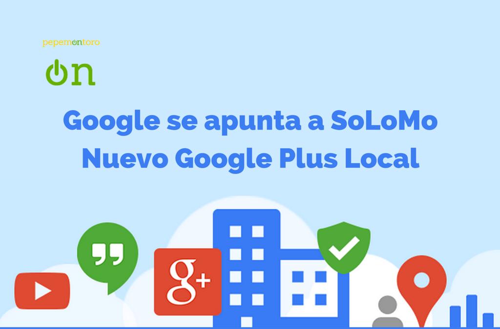 Google Se Apunta SoLoMo: Nuevo Google Plus Local (Ahora My Business)