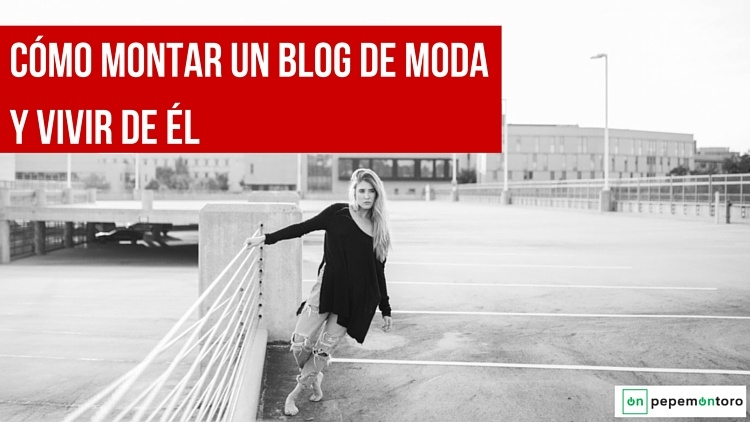 Las claves para montar un Blog de Moda y vivir de él