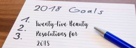 Twenty-Five Beauty Resolutions for 2018