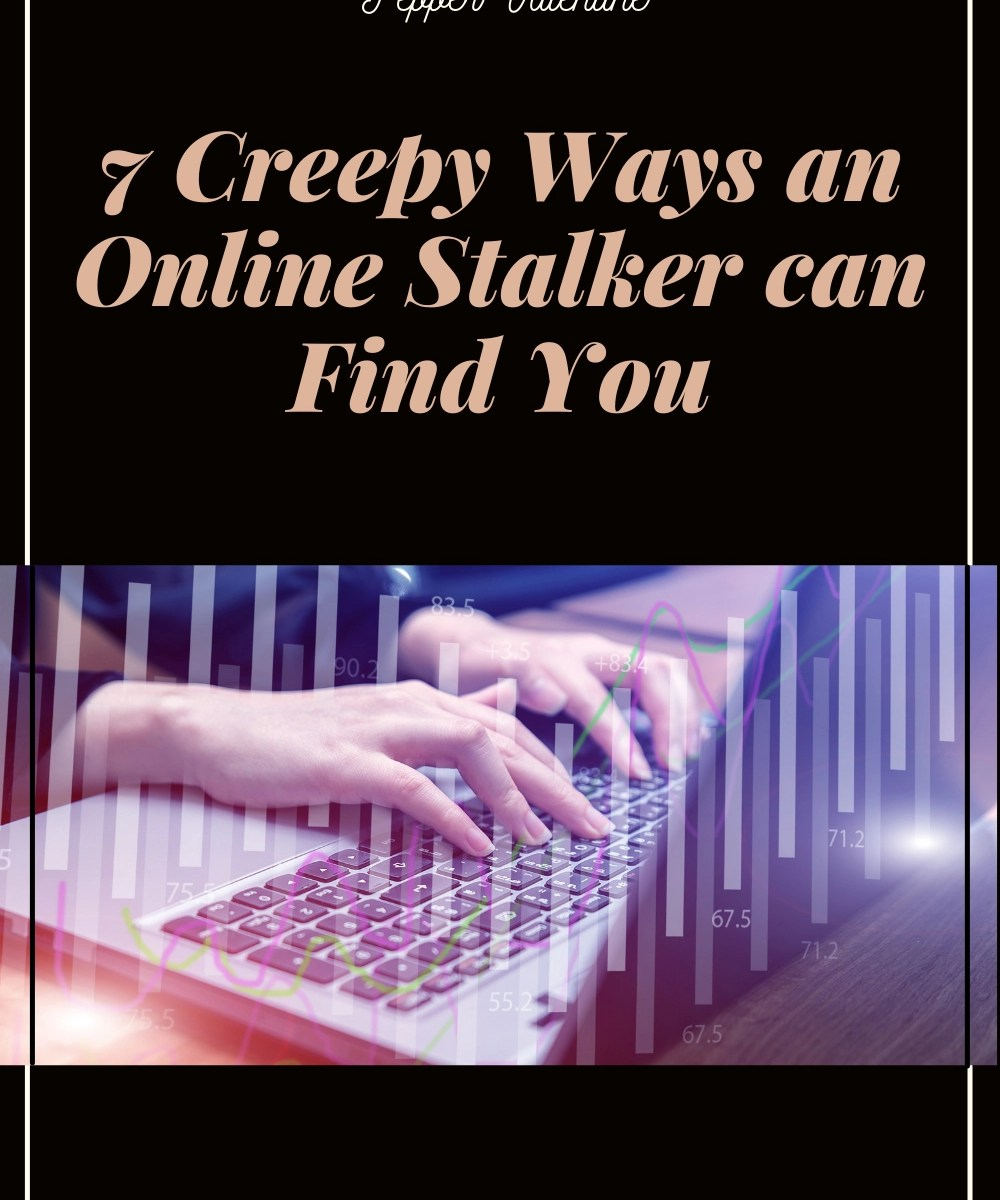 7 Creepy Ways an Online Stalker Can Find You