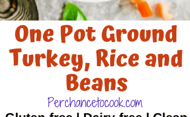 One Pot Ground Turkey Rice And Beans Gf Perchance To Cook