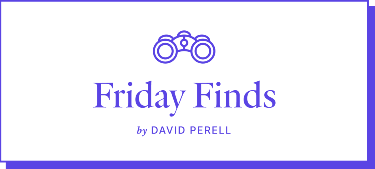Friday Finds by David Perell