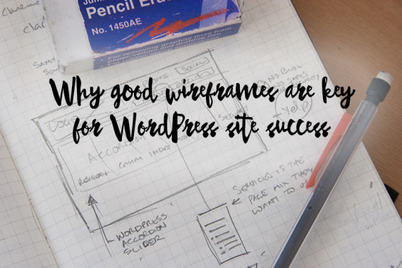 Why good wireframes are key for WordPress site success