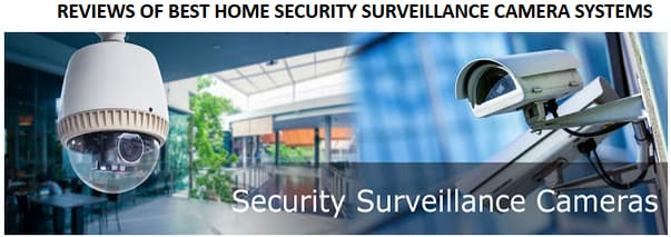 Reviews Of Best Home Security Surveillance Camera Systems | Why & When Do You Need Them
